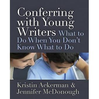 Conferring with Young Writers by Kristin AckermanJennifer McDonough
