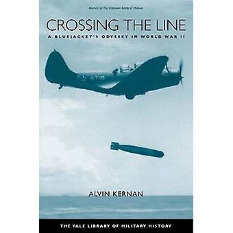 Crossing the Line  A Bluejackets Odyssey in World War II by Alvin Kernan