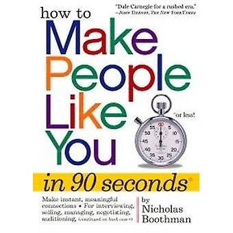 How to Make People Like You in 90 Seconds or Less by Boothman & Nicholas