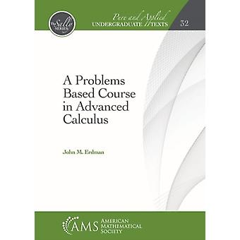 A Problems Based Course in Advanced Calculus by John M. Erdman