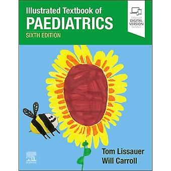 Illustrated Textbook of Paediatrics by Edited by Tom Lissauer & Edited by Will Carroll