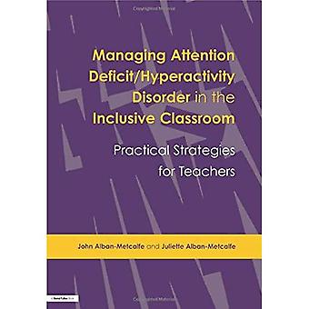 Managing Attention Deficit Hyperactivity Disorder in the Inclusive Classroom: Practical Strategies for Teachers