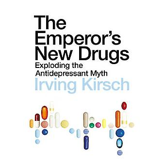 The Emperors New Drugs  Exploding the Antidepressant Myth by Irving Kirsch