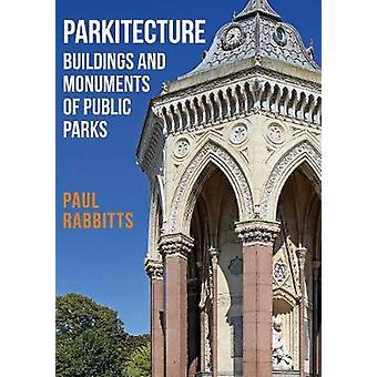 Parkitecture - bygninger og monumenter af offentlige parker - 9781445665627