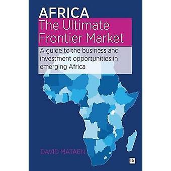 Afrika - Ultimate Frontier marknad - en Guide till verksamheten och i