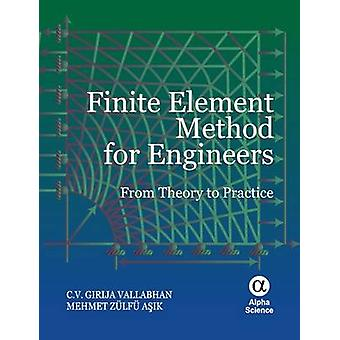 Finite Element Method for Engineers - From Theory to Practice by C.V.