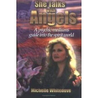 She Talks with Angels: A Psychic-mediums Guide into the Spirit-world