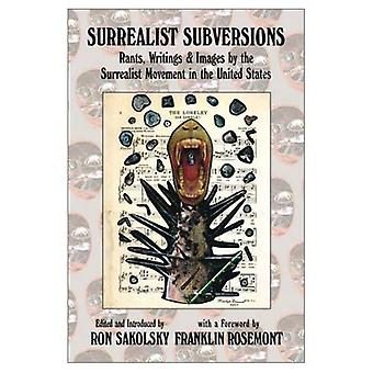 Surrealist Subversions: Rants, Writings &; Images by the Surrealist Movement in the United States