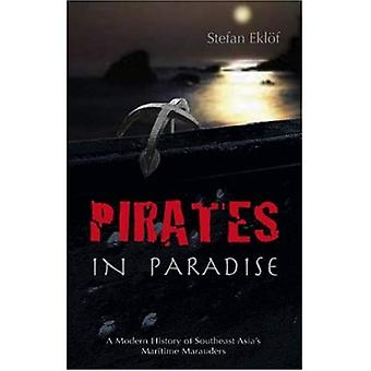 Pirates in Paradise: A Modern History of Southeast Asia's Maritime Marauders (NIAS Monographs)