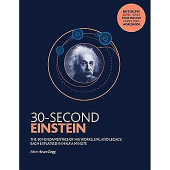 30-Second Einstein: The 50 fundamentals of his work, life and legacy, each explained in half a minute� (30 Second)