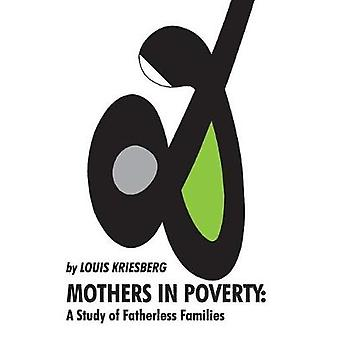 Mothers in Poverty A Study of Fatherless Families by Kriesberg & Louis