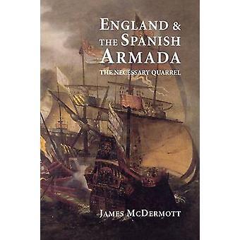 England and the Spanish Armada The Necessary Quarrel by McDermott & James
