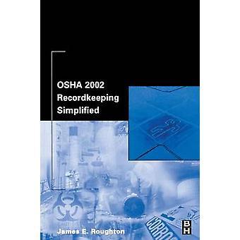 OSHA 2002 Recordkeeping Simplified by Roughton & James E.