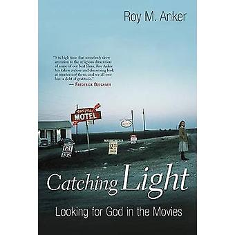 Catching Light Looking for God in the Movies by Anker & Roy M.