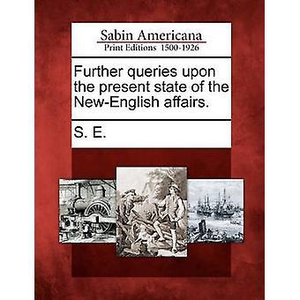 Yderligere forespørgsler på den nuværende situation i NewEnglish. af S. E.