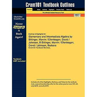 Outlines  Highlights for Elementary and Intermediate Algebra by Marvin Bittinger Barbara Johnson David Ellenbogen by Cram101 Textbook Reviews