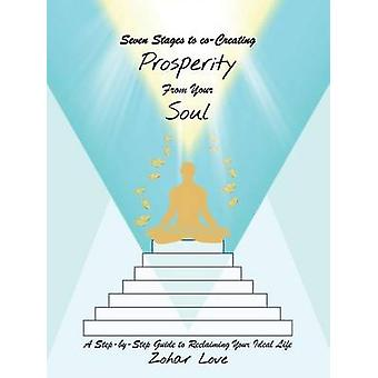 Seven Stages to coCreating Prosperity from Your Soul A StepbyStep Guide to Reclaiming Your Ideal Life by Love & Zohar