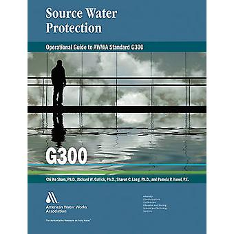 Operational Guide to Awwa Standard G300 Source Water Protection by Cham & Chi Ho