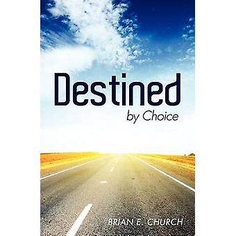 Destined by Choice by Church & Brian E.