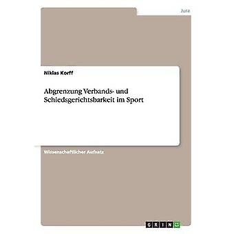 Abgrenzung Verbands und Schiedsgerichtsbarkeit im Sport by Korff & Niklas