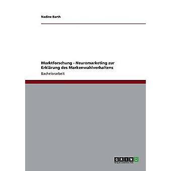 Marktforschung Neuromarketing zur Erklrung des Markenwahlverhaltens Barth & Nadine