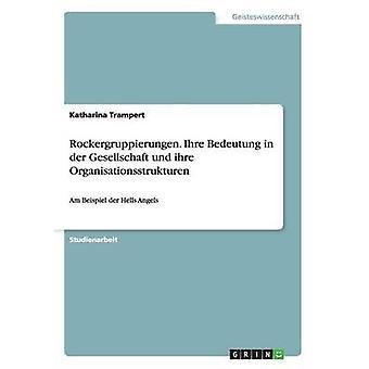 Rockergruppierungen. Ihre Bedeutung in der Gesellschaft und ihre Organisationsstrukturen door Trampert & Katharina