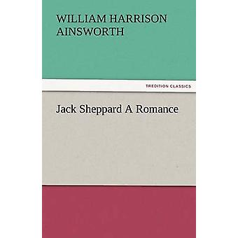 Jack Sheppard a Romance by Ainsworth & William Harrison