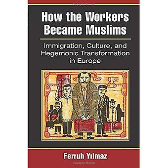 Wie die Arbeiter zu Muslimen werden: Einwanderung, Kultur und Hegemoniale Transformation in Europa