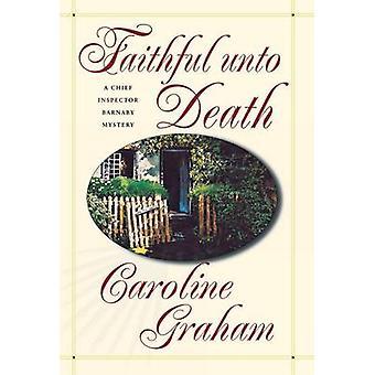 Faithful Unto Death - A Chief Inspector Barnaby Novel (Chief Inspector
