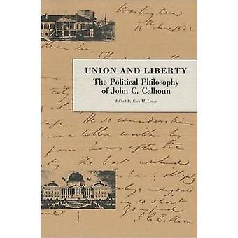 Union and Liberty - Political Philosophy of John C.Calhoun by John C.