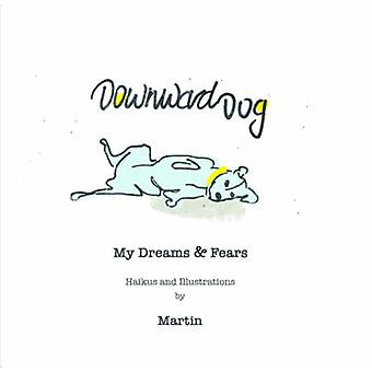 Downward Dog - My Dreams & Fears - Haiku & Illustrations by Martin by