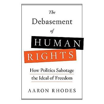 The Debasement of Human Rights - An Activist's Appeal for a Renewed Po
