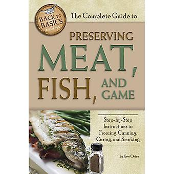 The Complete Guide to Preserving Meat - Fish & Game by Ken Oster - 97