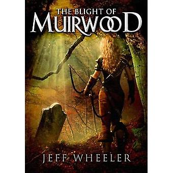 The Blight of Muirwood by Jeff Wheeler - 9781612187013 Book