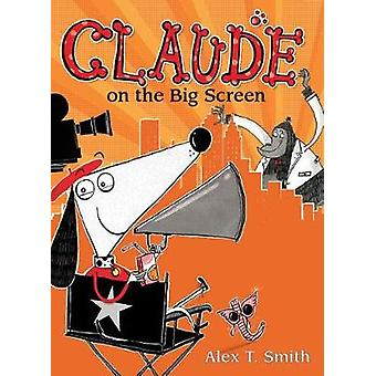 Claude on the Big Screen by Alex T Smith - 9781682630099 Book