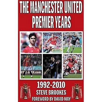Manchester United Premier Years - 1992-2010 by Steve Brookes - 9781901