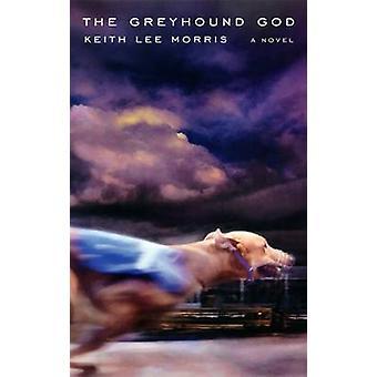 Den Greyhound Gud av Keith Lee Morris-9780874175554 bok