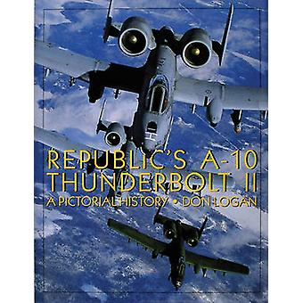 Republic's A-10 Thunderbolt II - A Pictorial History by Don R. Logan -