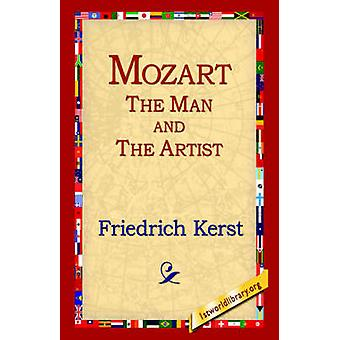 Mozart the Man and the Artist by Kerst & Friedrich