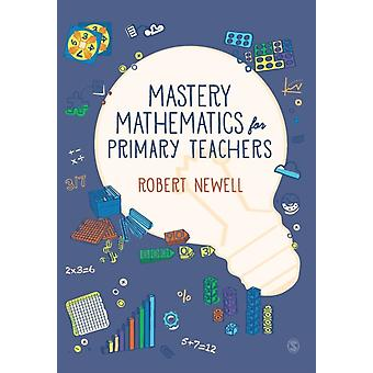 Mastery Mathematics for Primary Teachers by Robert Newell
