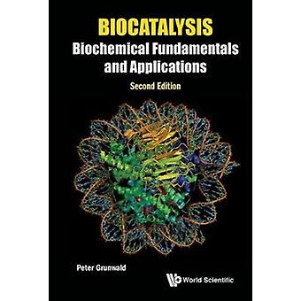 Biocatalysis Biochemical Fundamentals And Applications by Peter Grunwald