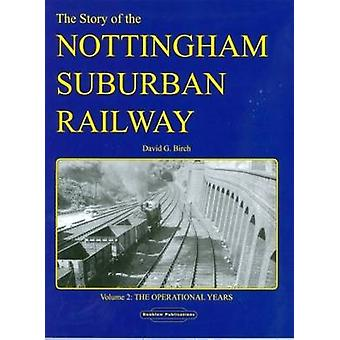 The Story of the Nottingham Suburban Railway v. 2  The Operational Years by David G Birch