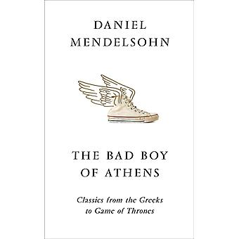 Bad Boy of Athens by Daniel Mendelsohn