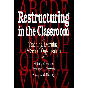 Restructuring in the Classroom Teaching Learning and School Organization by Elmore & Richard F.