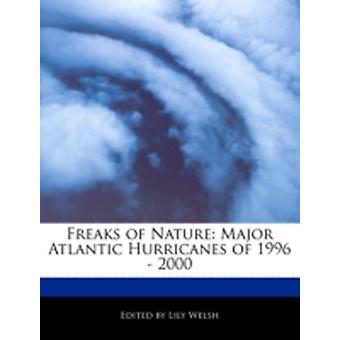 Freaks of Nature Major Atlantic Hurricanes of 1996  2000 by Welsh & Lily