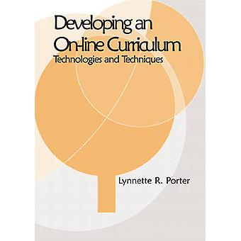 Developing an Online Educational Curriculum Technologies and Techniques by Porter & Lynnette R.