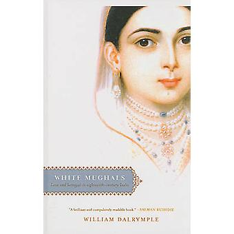 White Mughals - Love and Betrayal in Eighteenth-Century India by Willi
