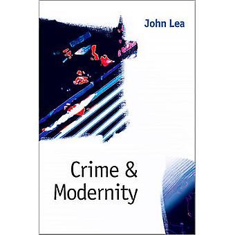 Crime and Modernity Continuities in Left Realist Criminology by Lea & John