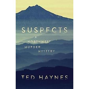 Suspects A Northwest Murder Mystery by Haynes & Ted