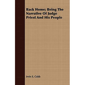 Back Home Being The Narrative Of Judge Priest And His People by Cobb & Irvin S.